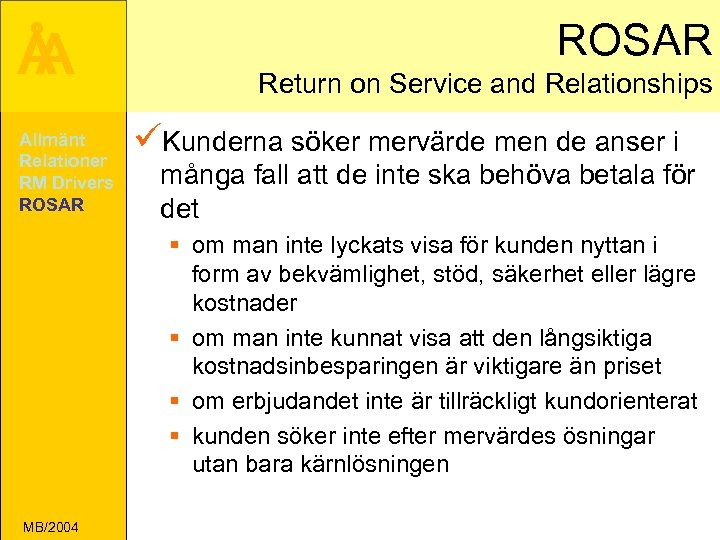 Å A Allmänt Relationer RM Drivers ROSAR Return on Service and Relationships üKunderna söker
