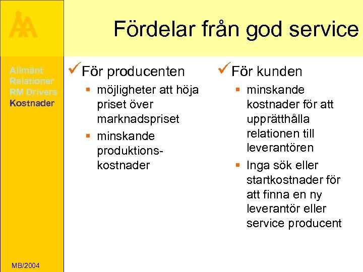 Å A Allmänt Relationer RM Drivers Kostnader MB/2004 Fördelar från god service üFör producenten