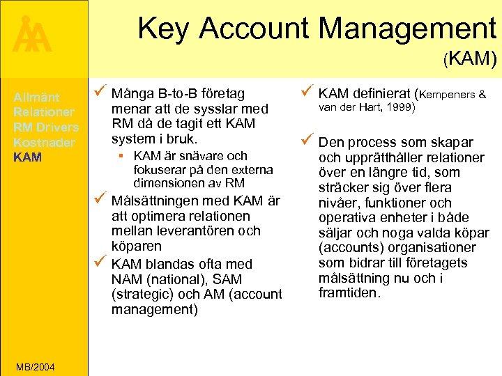 Key Account Management Å A Allmänt Relationer RM Drivers Kostnader KAM (KAM) ü Många