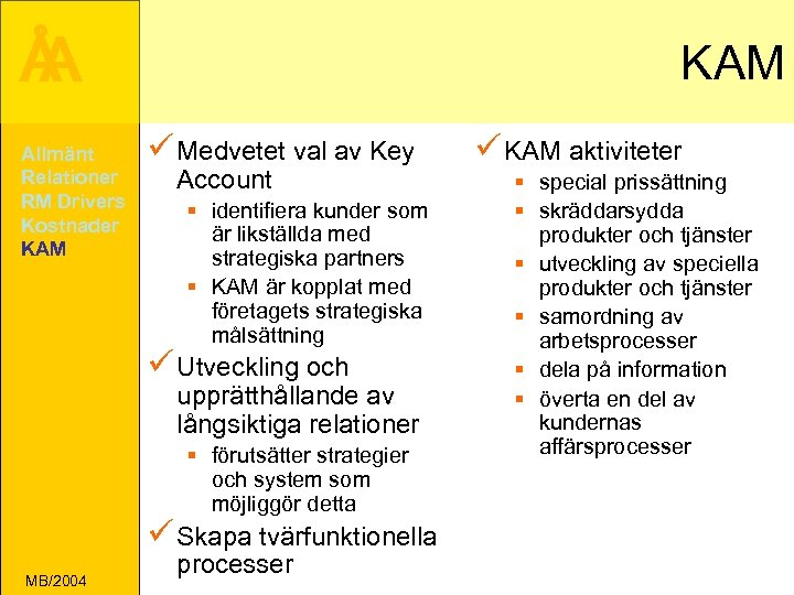 Å A Allmänt Relationer RM Drivers Kostnader KAM ü Medvetet val av Key Account