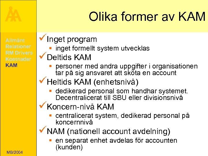 Å A Allmänt Relationer RM Drivers Kostnader KAM Olika former av KAM üInget program