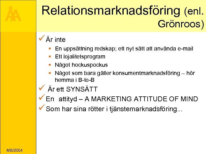 Å A Relationsmarknadsföring (enl. Grönroos) ü Är inte § § En uppsättning redskap; ett