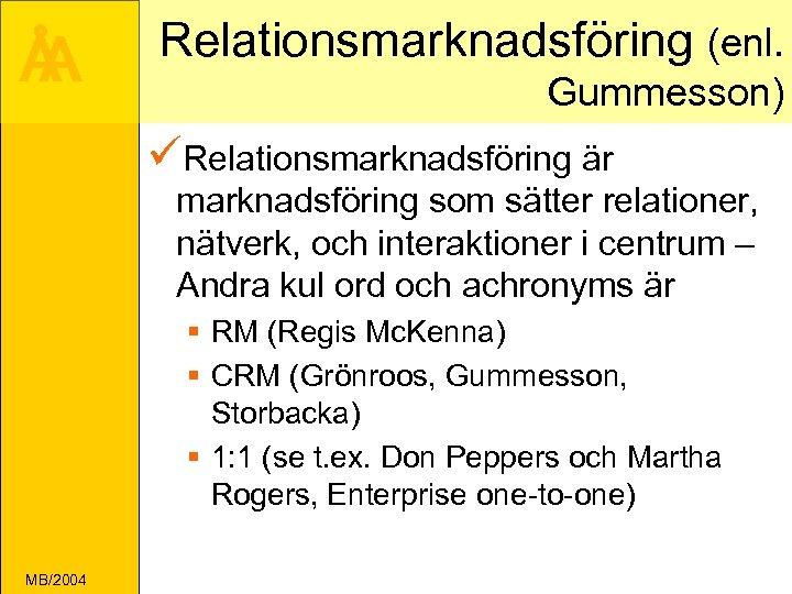 Å A Relationsmarknadsföring (enl. Gummesson) üRelationsmarknadsföring är marknadsföring som sätter relationer, nätverk, och interaktioner