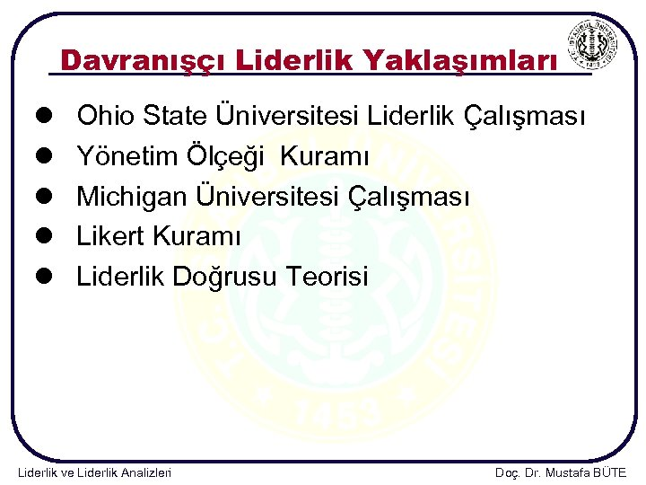 Davranışçı Liderlik Yaklaşımları l l l Ohio State Üniversitesi Liderlik Çalışması Yönetim Ölçeği Kuramı