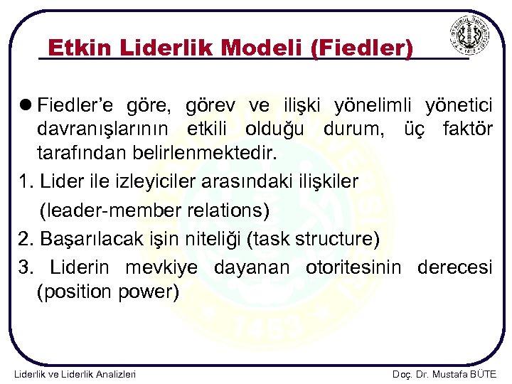 Etkin Liderlik Modeli (Fiedler) l Fiedler'e göre, görev ve ilişki yönelimli yönetici davranışlarının etkili