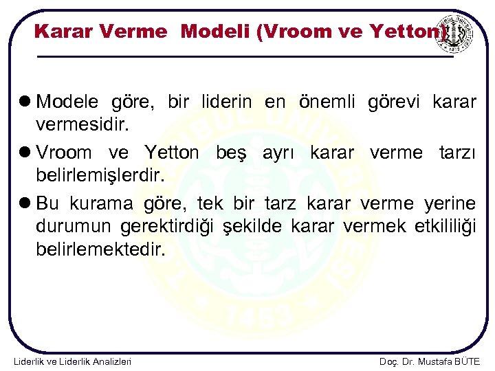 Karar Verme Modeli (Vroom ve Yetton) l Modele göre, bir liderin en önemli görevi