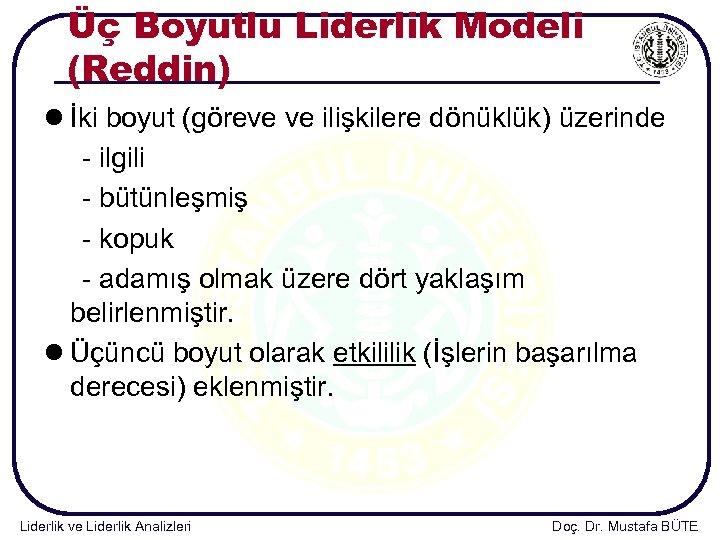 Üç Boyutlu Liderlik Modeli (Reddin) l İki boyut (göreve ve ilişkilere dönüklük) üzerinde -