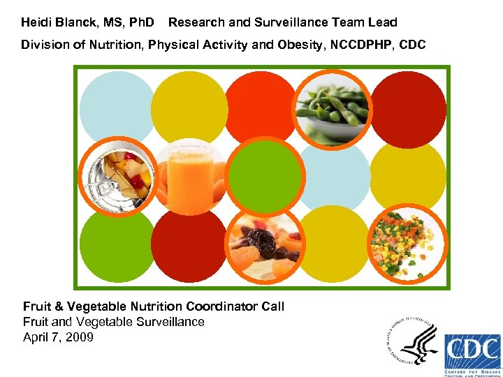 Heidi Blanck, MS, Ph. D Research and Surveillance Team Lead Division of Nutrition, Physical