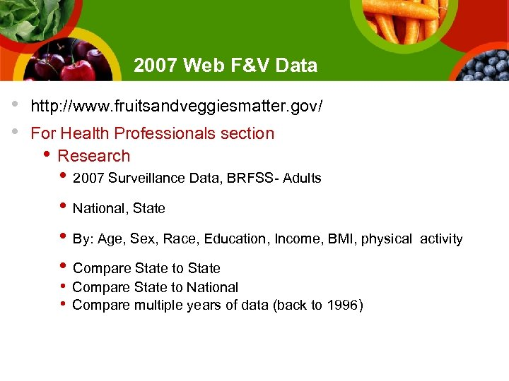 2007 Web F&V Data • • http: //www. fruitsandveggiesmatter. gov/ For Health Professionals section
