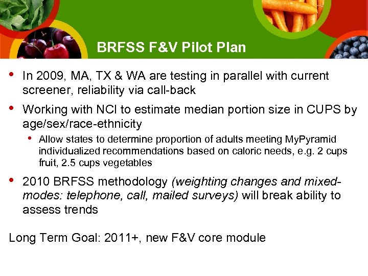 BRFSS F&V Pilot Plan • In 2009, MA, TX & WA are testing in