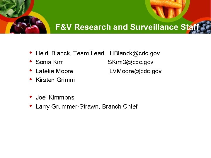 F&V Research and Surveillance Staff • • Heidi Blanck, Team Lead HBlanck@cdc. gov Sonia