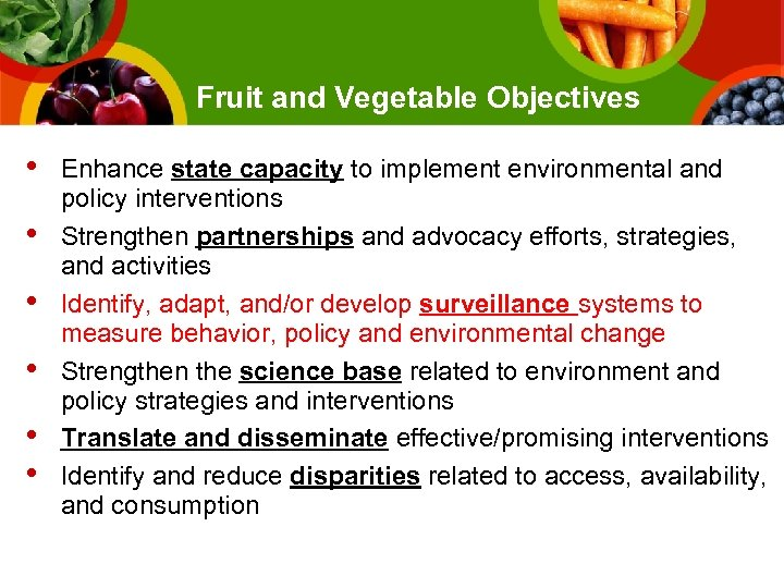 Fruit and Vegetable Objectives • • • Enhance state capacity to implement environmental and