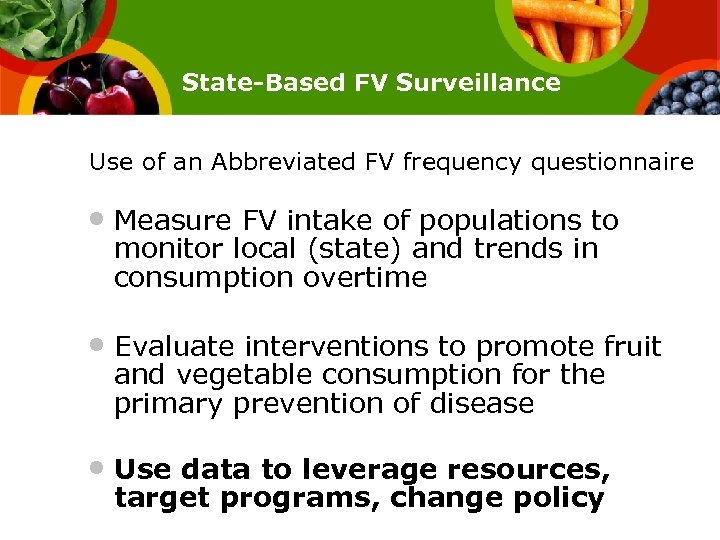 State-Based FV Surveillance Use of an Abbreviated FV frequency questionnaire • Measure FV intake