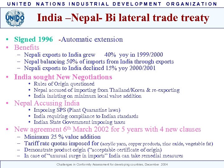 UNITED NATIONS INDUSTRIAL DEVELOPMENT ORGANIZATION India –Nepal- Bi lateral trade treaty • Signed 1996