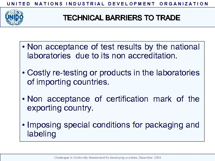 UNITED NATIONS INDUSTRIAL DEVELOPMENT ORGANIZATION TECHNICAL BARRIERS TO TRADE • Non acceptance of test