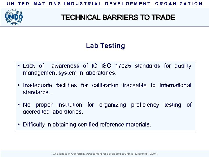UNITED NATIONS INDUSTRIAL DEVELOPMENT ORGANIZATION TECHNICAL BARRIERS TO TRADE Lab Testing • Lack of