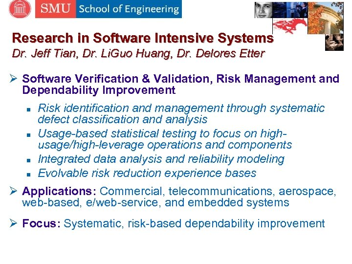 Research in Software Intensive Systems Dr. Jeff Tian, Dr. Li. Guo Huang, Dr. Delores