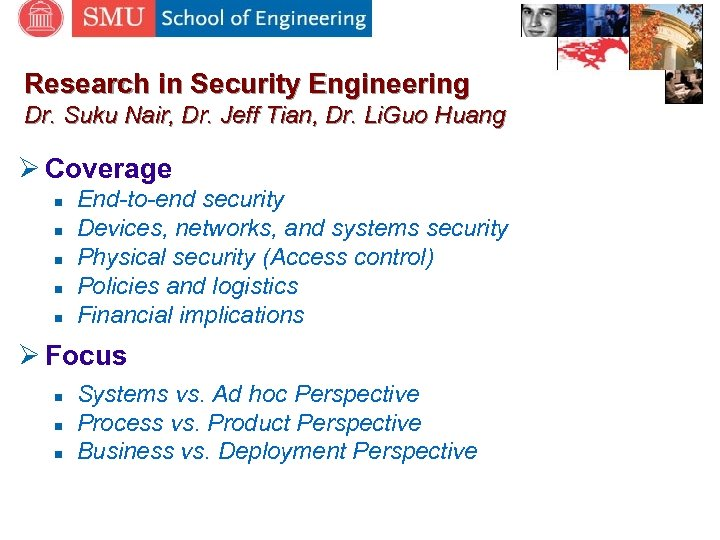 Research in Security Engineering Dr. Suku Nair, Dr. Jeff Tian, Dr. Li. Guo Huang