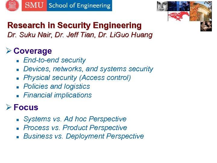 Research in Security Engineering Dr. Suku Nair, Dr. Jeff Tian, Dr. Li. Guo Huang