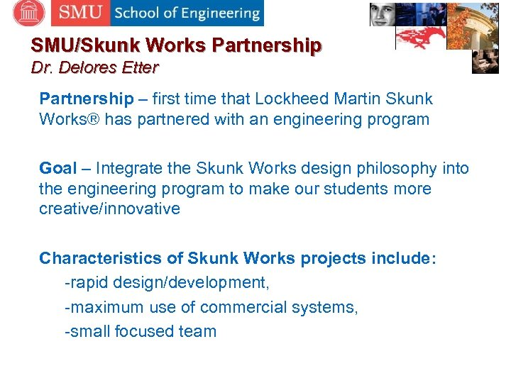 SMU/Skunk Works Partnership Dr. Delores Etter Partnership – first time that Lockheed Martin Skunk