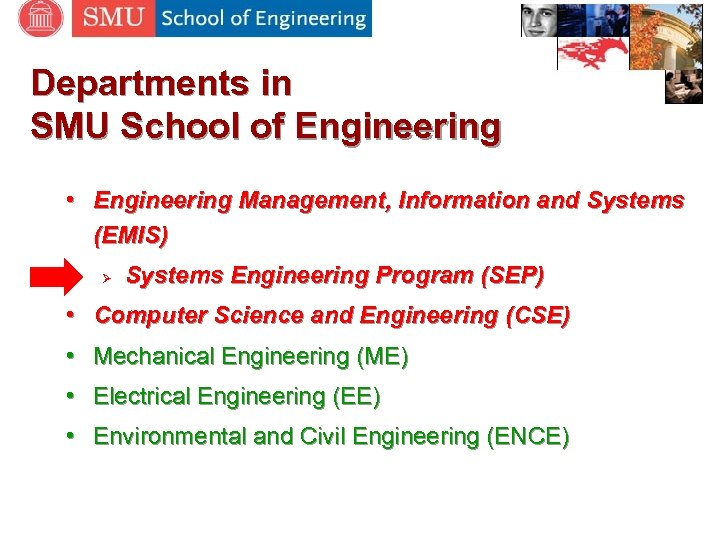 Departments in SMU School of Engineering • Engineering Management, Information and Systems (EMIS) Ø