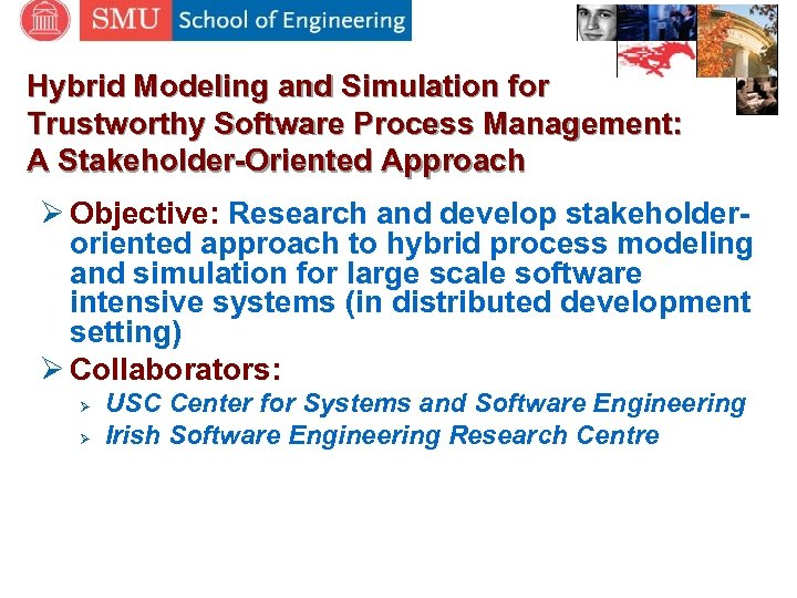 Hybrid Modeling and Simulation for Trustworthy Software Process Management: A Stakeholder-Oriented Approach Ø Objective: