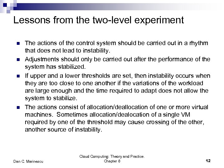 Lessons from the two-level experiment n n The actions of the control system should