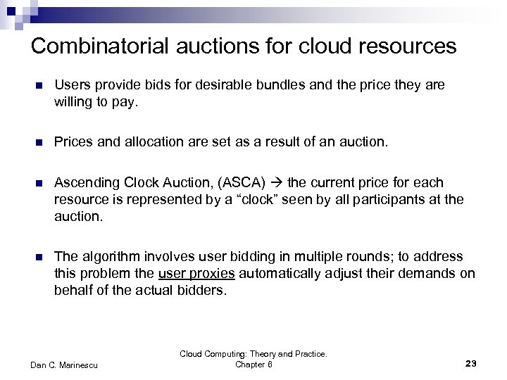 Combinatorial auctions for cloud resources n Users provide bids for desirable bundles and the