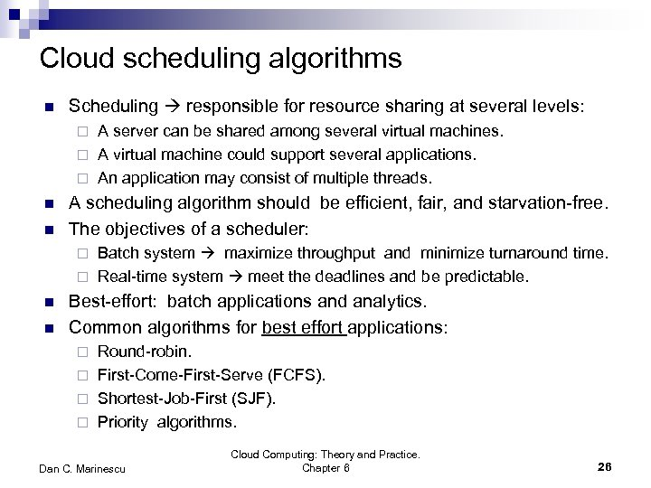 Cloud scheduling algorithms n Scheduling responsible for resource sharing at several levels: A server