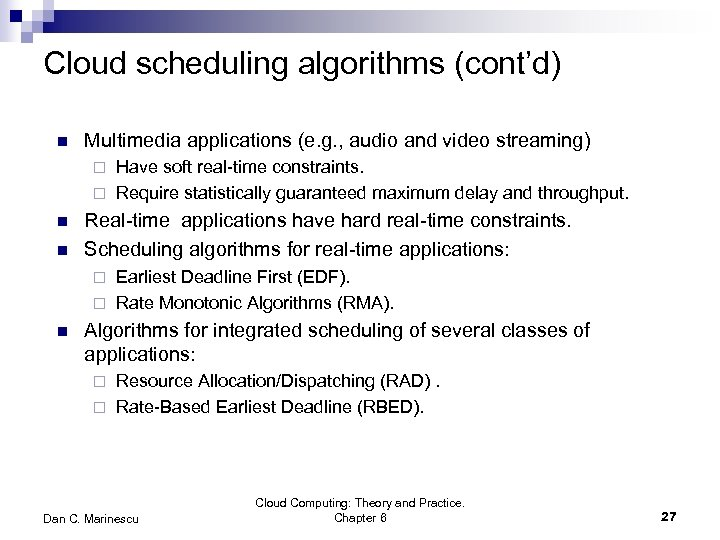 Cloud scheduling algorithms (cont'd) n Multimedia applications (e. g. , audio and video streaming)
