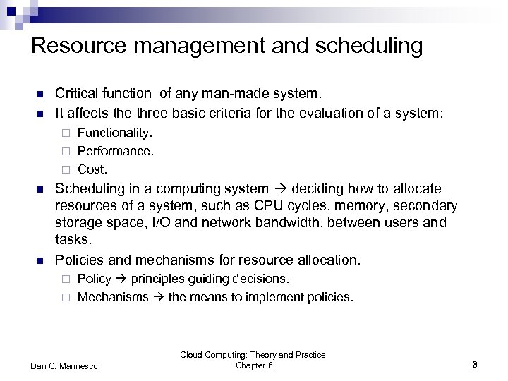 Resource management and scheduling n n Critical function of any man-made system. It affects