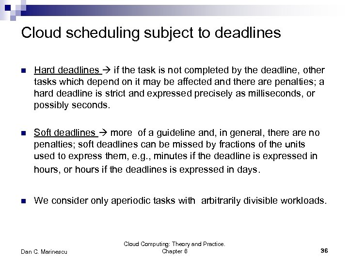 Cloud scheduling subject to deadlines n Hard deadlines if the task is not completed