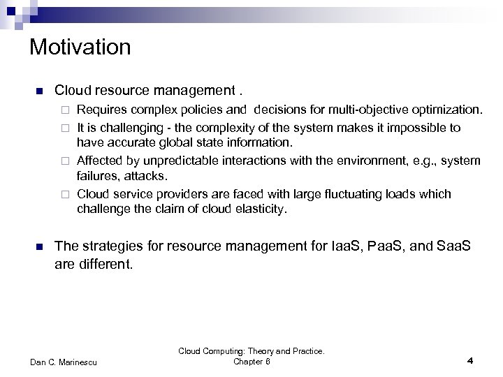 Motivation n Cloud resource management. Requires complex policies and decisions for multi-objective optimization. ¨