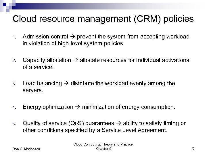 Cloud resource management (CRM) policies 1. Admission control prevent the system from accepting workload