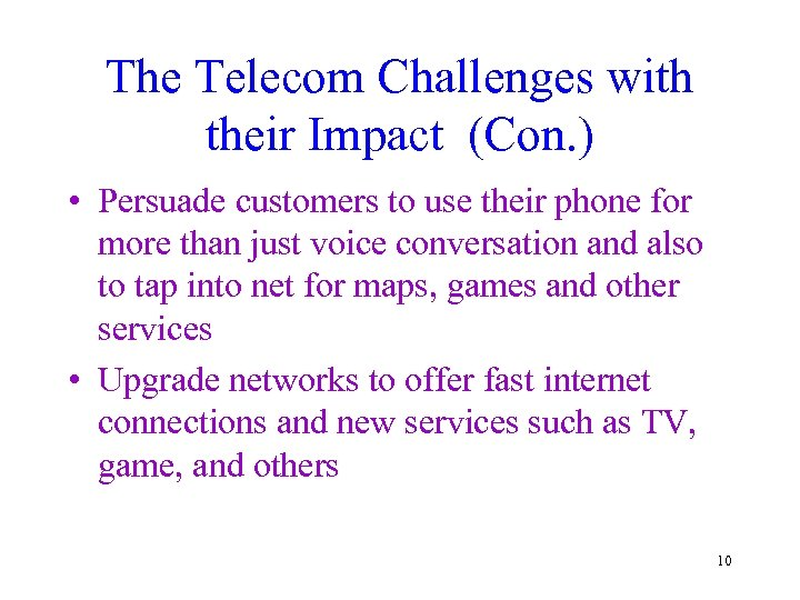 The Telecom Challenges with their Impact (Con. ) • Persuade customers to use their
