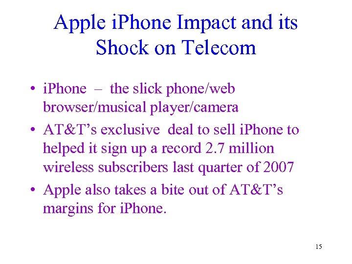 Apple i. Phone Impact and its Shock on Telecom • i. Phone – the