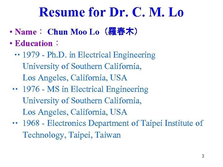 Resume for Dr. C. M. Lo • Name: Chun Moo Lo(羅春木) • Education: 1979