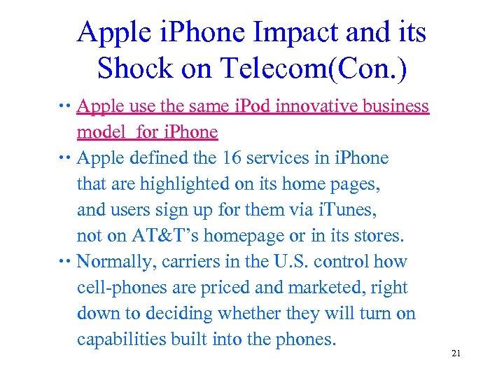 Apple i. Phone Impact and its Shock on Telecom(Con. ) Apple use the same