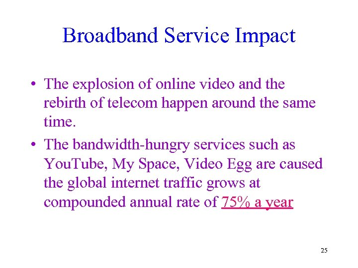 Broadband Service Impact • The explosion of online video and the rebirth of telecom