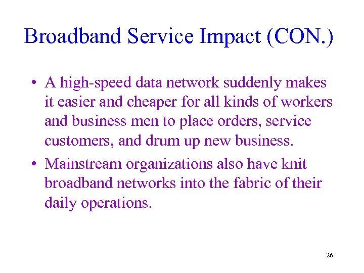 Broadband Service Impact (CON. ) • A high-speed data network suddenly makes it easier