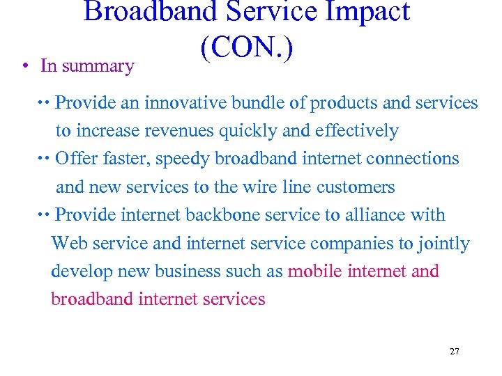 • Broadband Service Impact (CON. ) In summary Provide an innovative bundle of