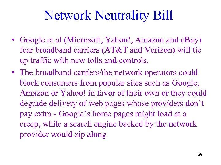 Network Neutrality Bill • Google et al (Microsoft, Yahoo!, Amazon and e. Bay) fear