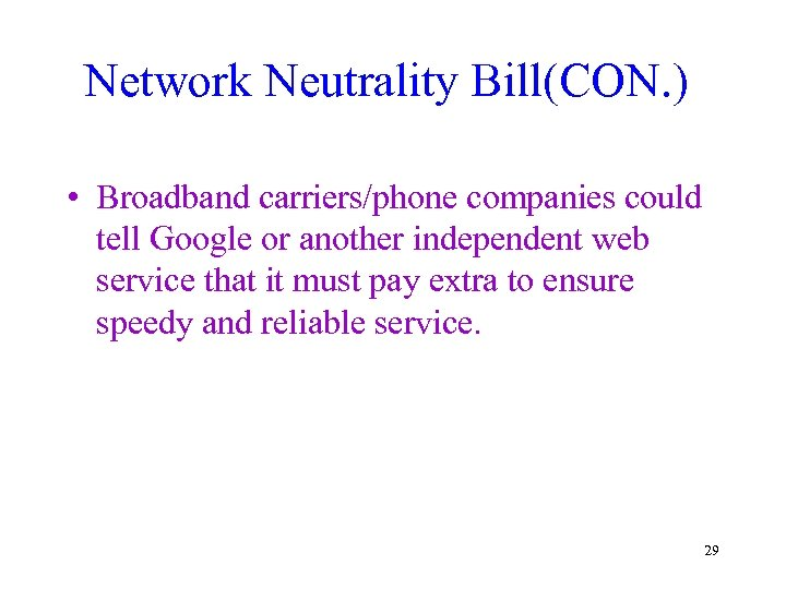 Network Neutrality Bill(CON. ) • Broadband carriers/phone companies could tell Google or another independent