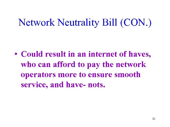 Network Neutrality Bill (CON. ) • Could result in an internet of haves, who