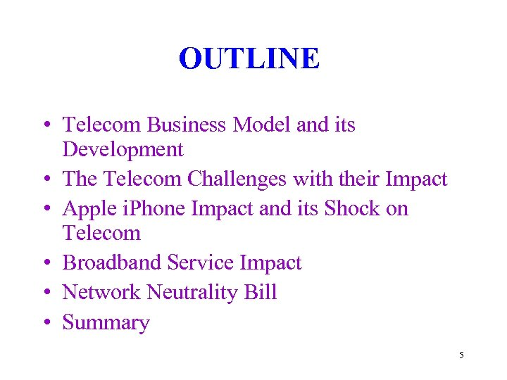 OUTLINE • Telecom Business Model and its Development • The Telecom Challenges with their