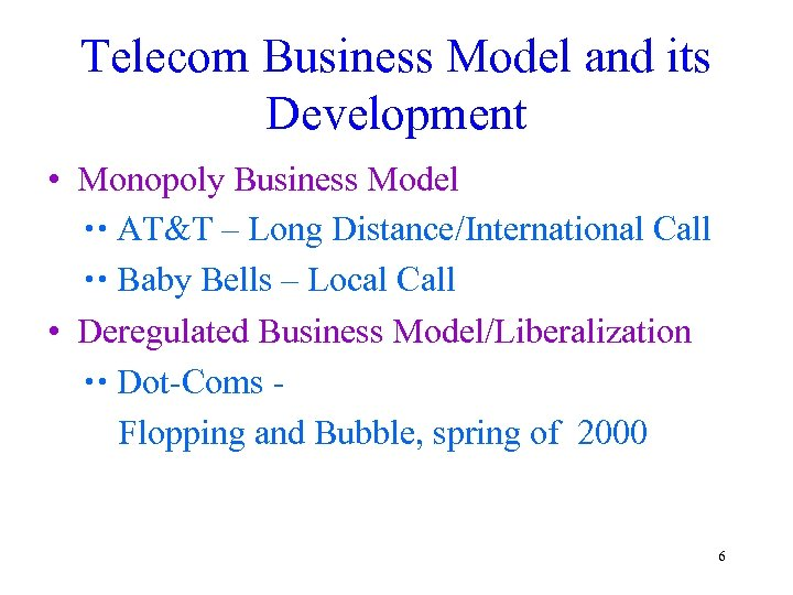 Telecom Business Model and its Development • Monopoly Business Model AT&T – Long Distance/International