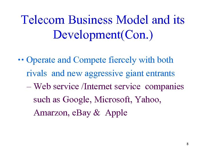 Telecom Business Model and its Development(Con. ) Operate and Compete fiercely with both rivals