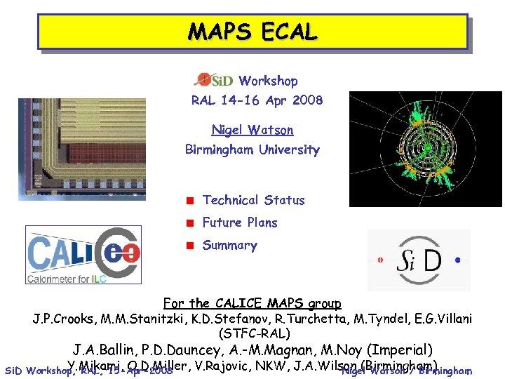 MAPS ECAL Si. D Workshop RAL 14 -16 Apr 2008 Nigel Watson Birmingham University