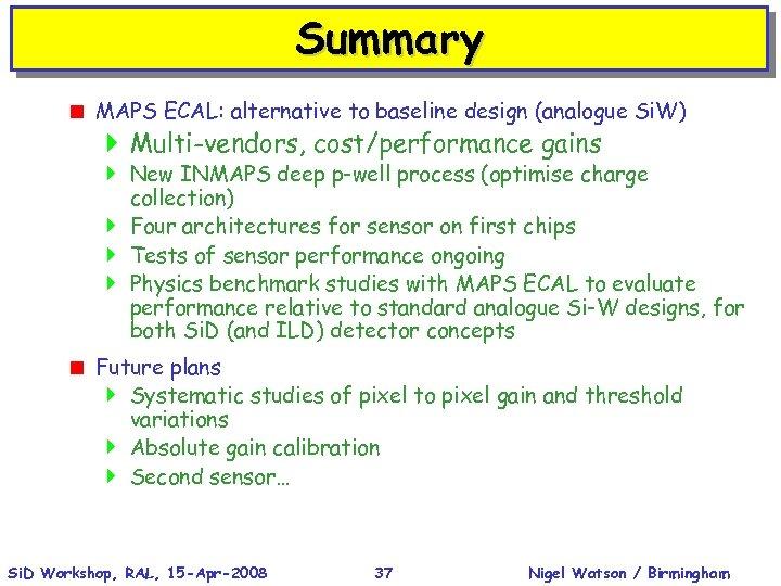 Summary < MAPS ECAL: alternative to baseline design (analogue Si. W) } Multi-vendors, cost/performance