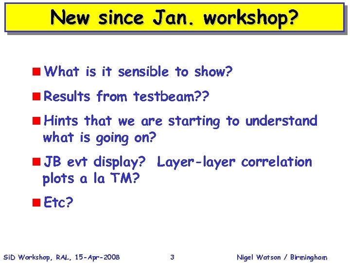 New since Jan. workshop? <What is it sensible to show? <Results from testbeam? ?